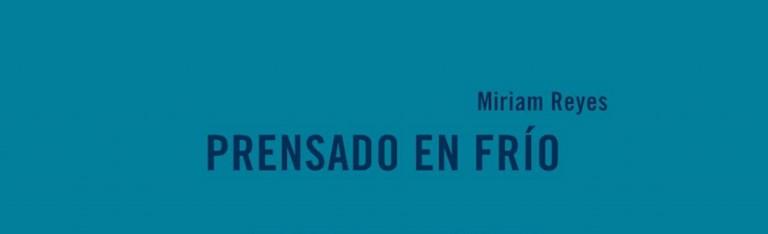 PRESENTACIÓN DE «PRENSADO EN FRÍO» DE MIRIAM REYES